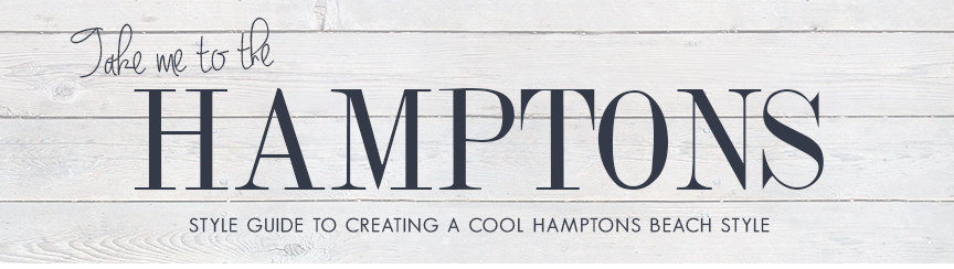 Take Me To The Hamptons Style Guide Creating A Cool